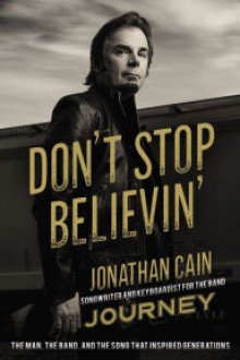 Don't Stop Believin': The Man, the Band, and the Song that Inspired Generations - Jonathan Cain