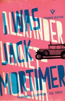 I Was Jack Mortimer (Pushkin Vertigo) - Alexander Lernet-Holenia,Ignat Avsey