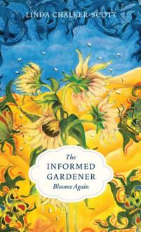 The Informed Gardener Blooms Again - Linda Chalker-Scott