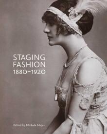 Staging Fashion, 1880-1920: Jane Hading, Lily Elsie, Billie Burke - Michele Majer, Leonard Berlandstein, Sheila Stowell, Marlis Schweitzer
