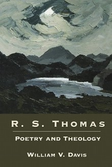 R. S. Thomas: Poetry and Theology - William Virgil Davis