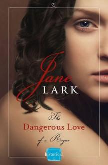 The Dangerous Love of a Rogue - Jane Lark