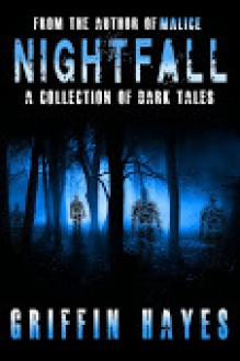 Nightfall: A Collection of Dark Tales - Griffin Hayes