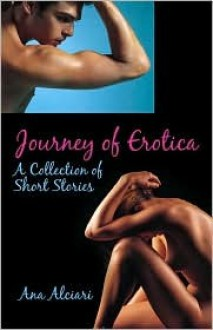 Journey of Erotica: A Collection of Short Stories - Ana Alciari
