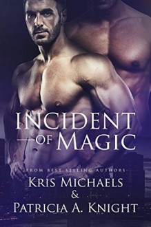 Incident of Magic - Patricia A. Knight, Kris Michaels