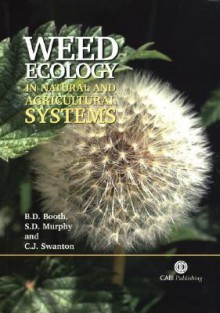Weed Ecology in Natural and Agricultural Systems - B.D. Booth, S.D. Murphy, C.J. Swanton