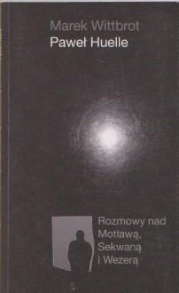 Rozmowy nad Motławą, Sekwaną i Wezyrą - Paweł Huelle, Marek Wittbrot