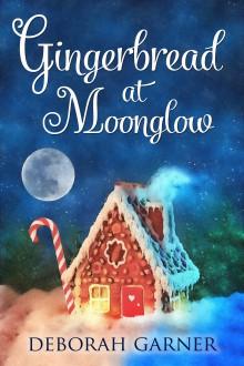 Gingerbread at Moonglow - Deborah Garner