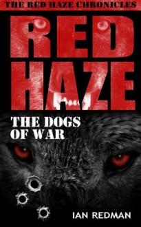 RED HAZE: The Dogs of War (The Red Haze Chronicles) - Ian Redman