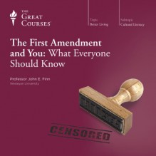 The First Amendment and You: What Everyone Should Know - The Great Courses, Professor John E. Finn, The Great Courses