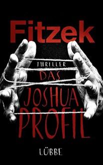 Das Joshua-Profil: Thriller - Sebastian Fitzek