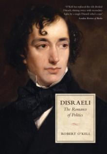 Disraeli: The Romance of Politics - Robert P. O'Kell