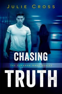 Chasing Truth (Eleanor Ames) - Julie Cross