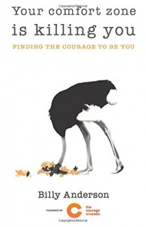 Your comfort zone is killing you: Finding the courage to be you - Billy Anderson