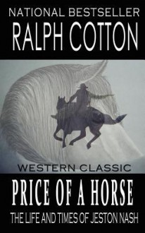 Price of a Horse: The Life and Times of Jeston Nash - Ralph Cotton, Laura Ashton