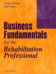 Business Fundamentals for the Rehabilitation Professional - Tammy Richmond, Dave Powers