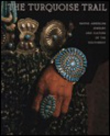 Turquoise Trail: Native American Jewelry and Culture of the Southwest - Jeffrey Jay Foxx, Carol Karasik