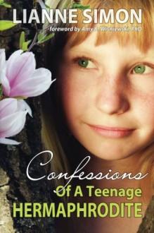 Confessions of a Teenage Hermaphrodite - Lianne Simon