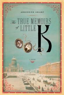 The True Memoirs of Little K - Adrienne Sharp
