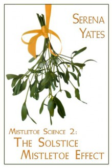 The Solstice Mistletoe Effect - Serena Yates