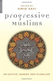 Progressive Muslims: On Justice, Gender, and Pluralism - Omid Safi