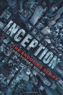 Inception: The Shooting Script - Christopher J. Nolan, Jonathan Nolan