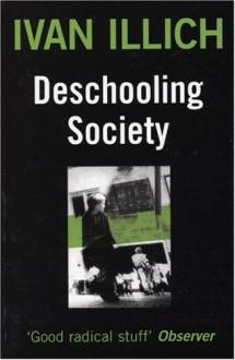 Deschooling Society (Open Forum) - Ivan Illich, Marion Boyars, Avan Allich