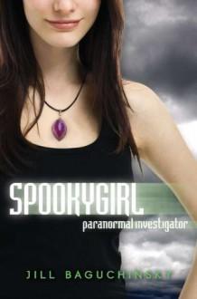 Spookygirl: Paranormal Investigator - Jill Baguchinsky
