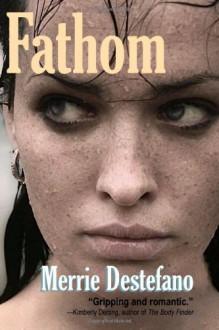 Fathom - Merrie Destefano