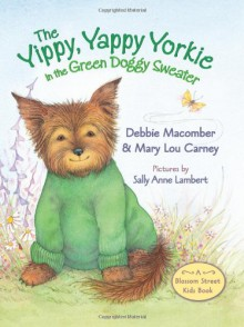 The Yippy, Yappy Yorkie in the Green Doggy Sweater - Debbie Macomber,Sally Anne Lambert,Mary Lou Carney