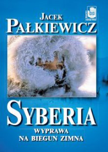 Syberia. Wyprawa na biegun zimna - Jacek Pałkiewicz