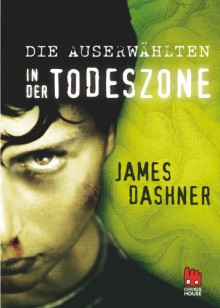 Die Auserwählten - In der Todeszone (Maze Runner, #3) - James Dashner