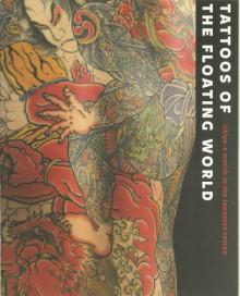 Tattoos of the Floating World: Ukiyo-E Motifs in Japanese Tattoo - 'Takahiro Kitamura', 'Katie M. Kitamura'