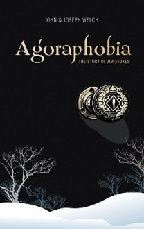 Agoraphobia: The Story of Jim Stokes - John & Joseph Welch