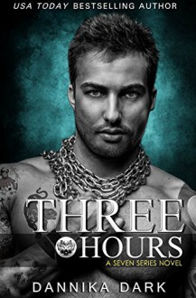 Three Hours (Seven Series Book 5) - Dannika Dark