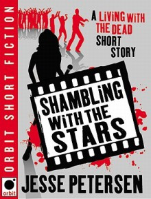 Shambling With The Stars: A Living with the Dead Short Story - Jesse Petersen