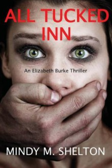 All Tucked Inn; An Elizabeth Burke Thriller (Book #1) - Mindy M. Shelton
