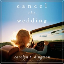 Cancel the Wedding - Carolyn T. Dingman, Tavia Gilbert