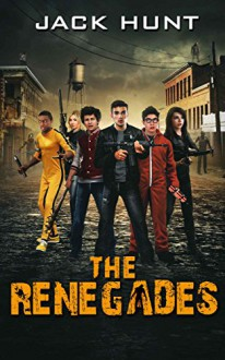 The Renegades (A Post Apocalyptic Zombie Novel) - Jack Hunt