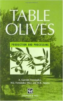 Table Olives: Production and processing - A. Garrido Fernandez, M.R. Adams, M.J. Fernandez-Diez