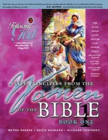 Life Principles from the Women of the Bible Book 1 - Wayne Barber, Richard Shepherd, Eddie Rasnake