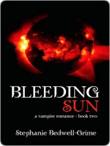 The Bleeding Sun (A Vampire Romance #2) - Stephanie Bedwell-Grime