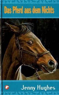 Das Pferd aus dem Nichts - Jenny Hughes, Wolfgang Kaul