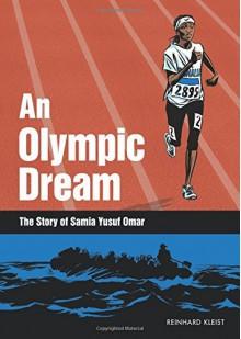 An Olympic Dream: The Story of Samia Yusuf Omar by Reinhard Kleist (2016-04-12) - Reinhard Kleist