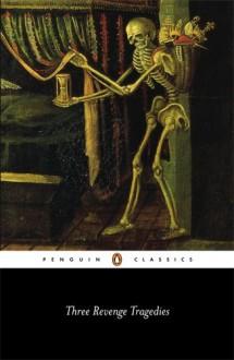 Three Revenge Tragedies: The Revenger's Tragedy; The White Devil; The Changeling (Penguin Classics) - Cyril Tourneur, John Webster, Thomas Middleton, Gamini Salgado, Gamini Salgado
