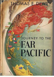 Journey To The Far Pacific - Thomas E. Dewey