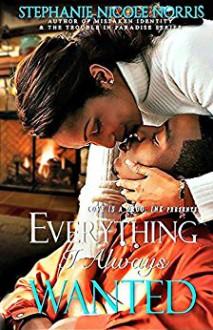 Everything I Always Wanted - Stephanie Nicole Norris