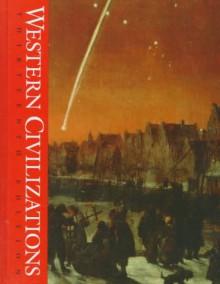 Western Civilizations: Their History and Their Culture (Volume II) - Robert E. Lerner, Standish Meacham, Edward McNall Burns