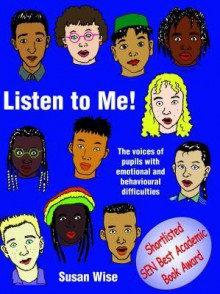 Listen to Me: The Voices of Pupils with Emotional and Behavioural Difficulties - Sue Wise