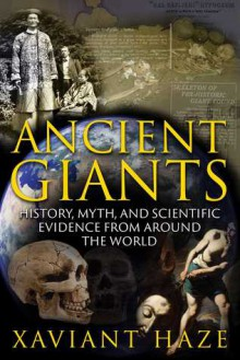 Ancient Giants: History, Myth, and Scientific Evidence from around the World - Xaviant Haze